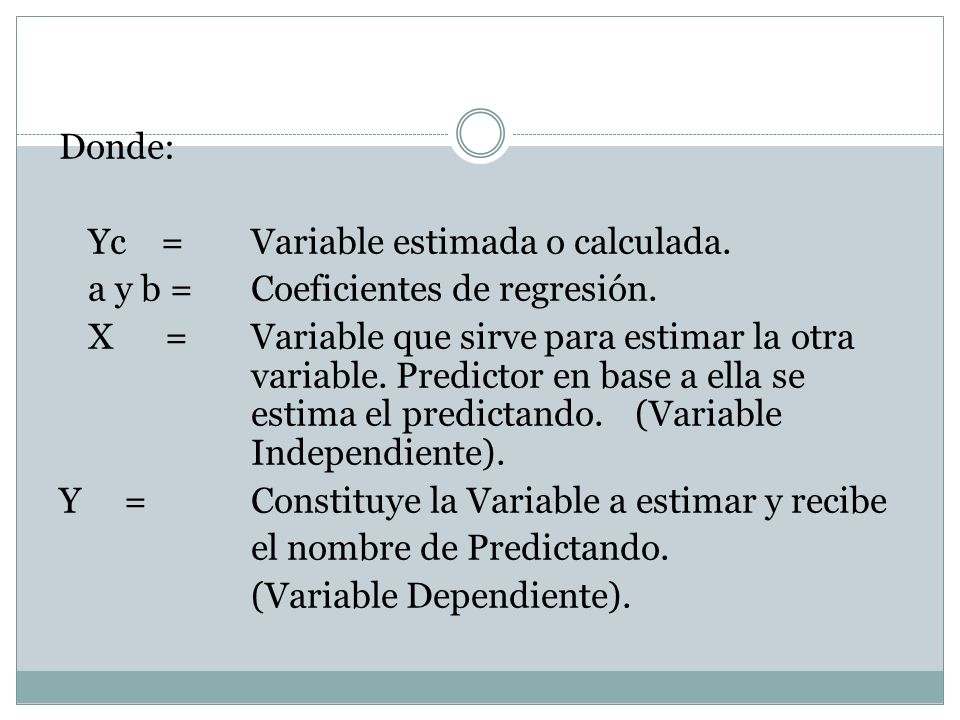 Donde:Yc = Variable estimada o calculada. a y b = Coeficientes de regresión.