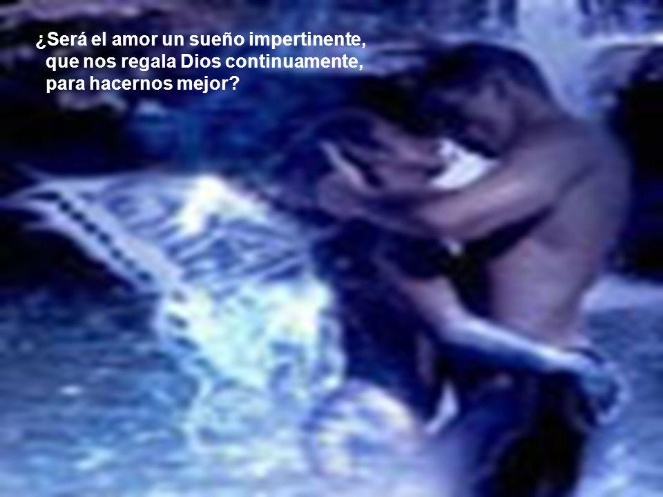 ¿Será el amor un sueño impertinente,