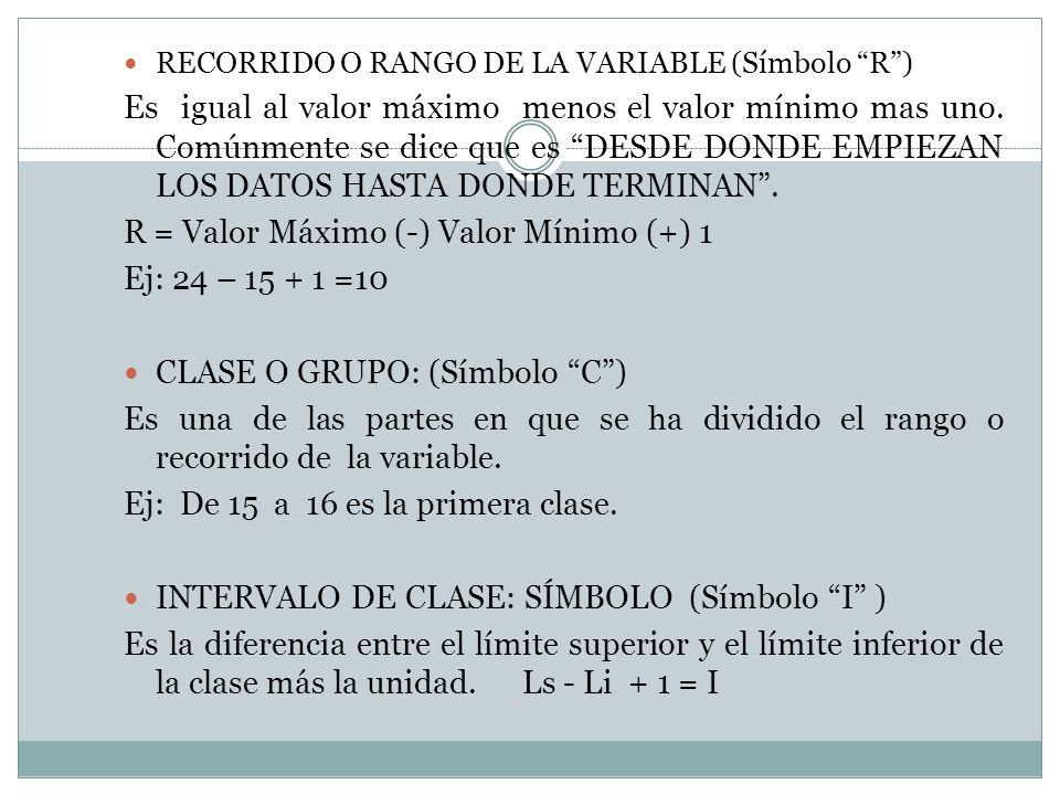 R = Valor Máximo (-) Valor Mínimo (+) 1 Ej: 24 – 15 + 1 =10