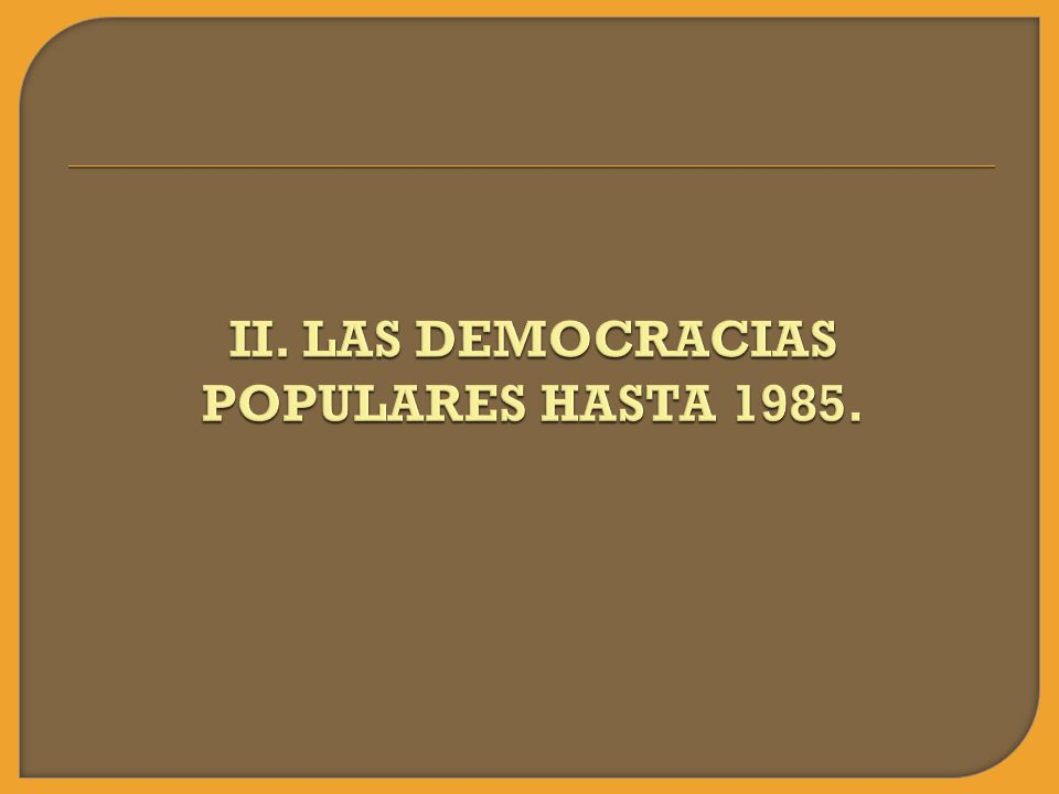 II. LAS DEMOCRACIAS POPULARES HASTA 1985.
