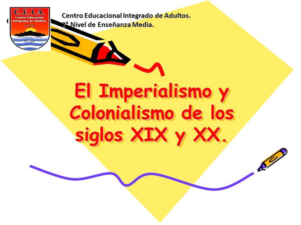 El Imperialismo y Colonialismo de los siglos XIX y XX.