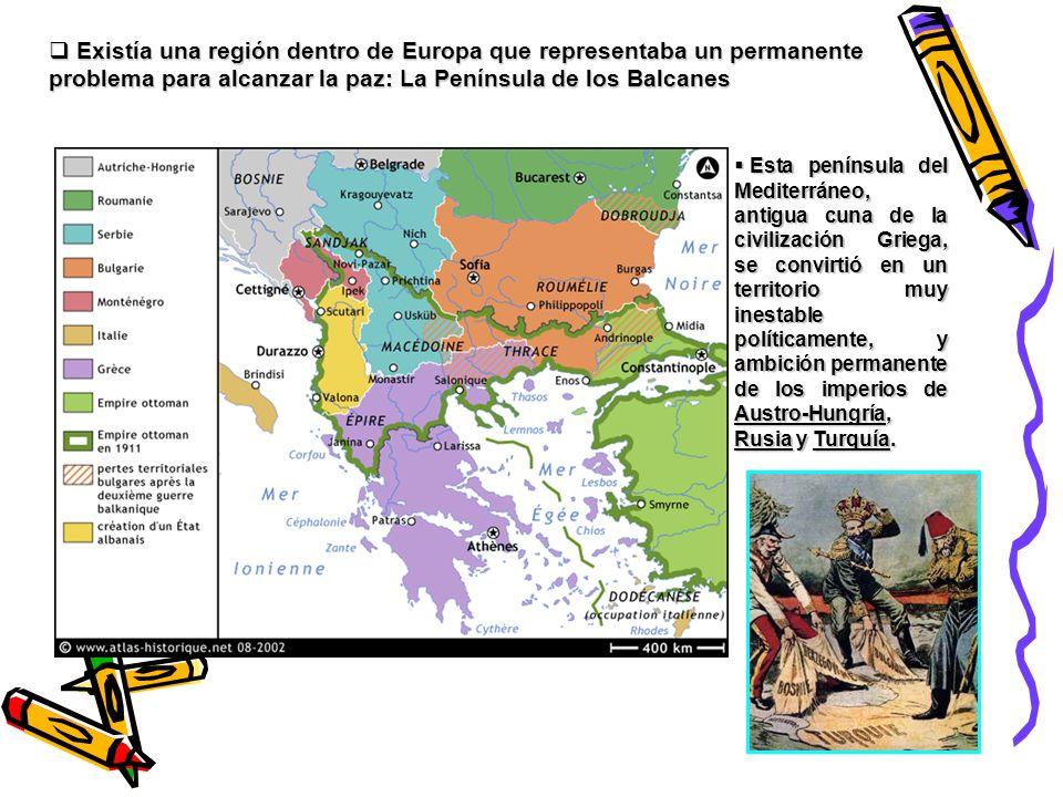 Existía una región dentro de Europa que representaba un permanente problema para alcanzar la paz: La Península de los Balcanes