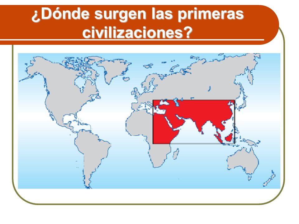 ¿Dónde surgen las primeras civilizaciones