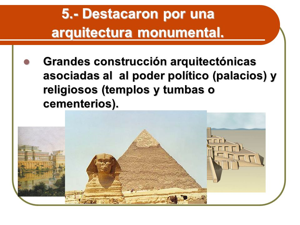 5.- Destacaron por una arquitectura monumental.