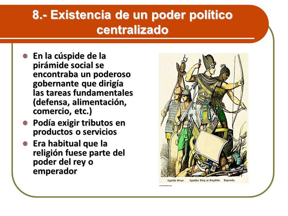 8.- Existencia de un poder político centralizado