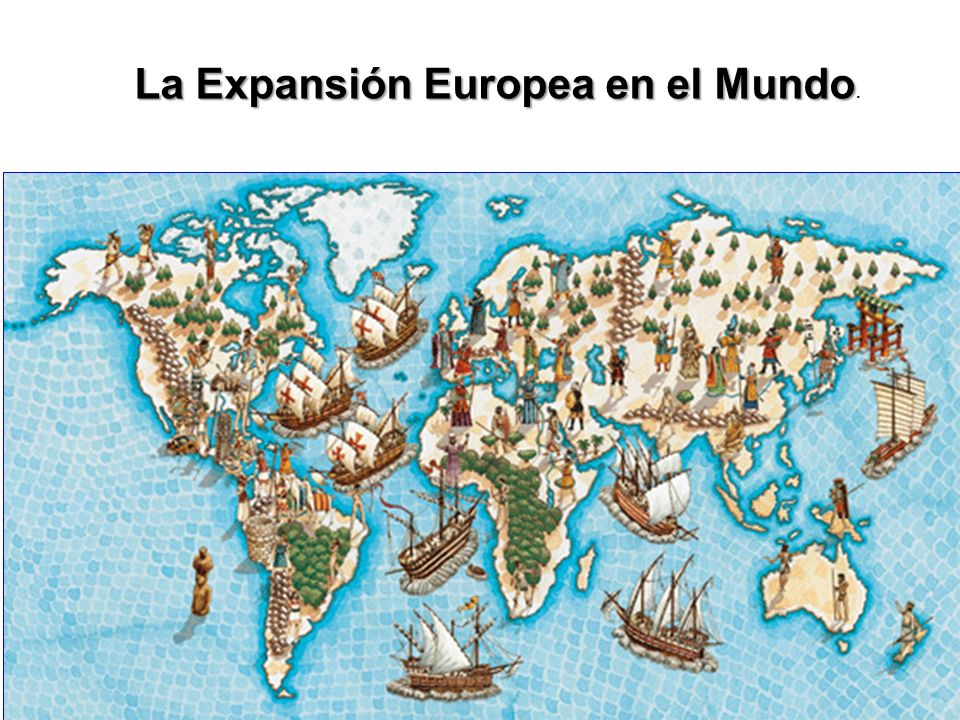 La Expansión Europea en el Mundo.