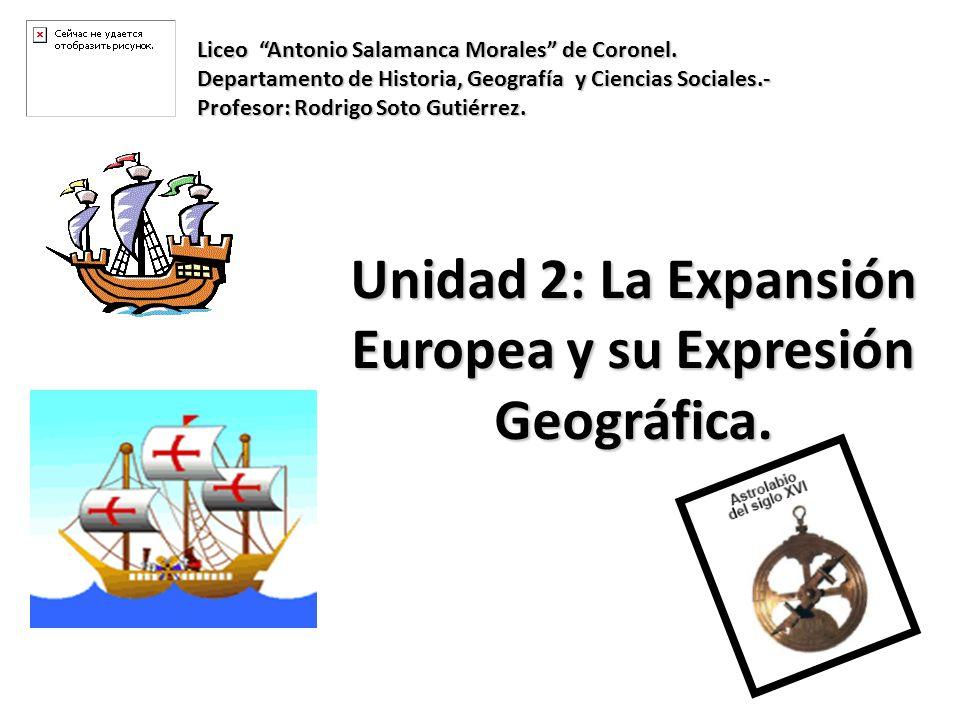 Unidad 2: La Expansión Europea y su Expresión Geográfica.