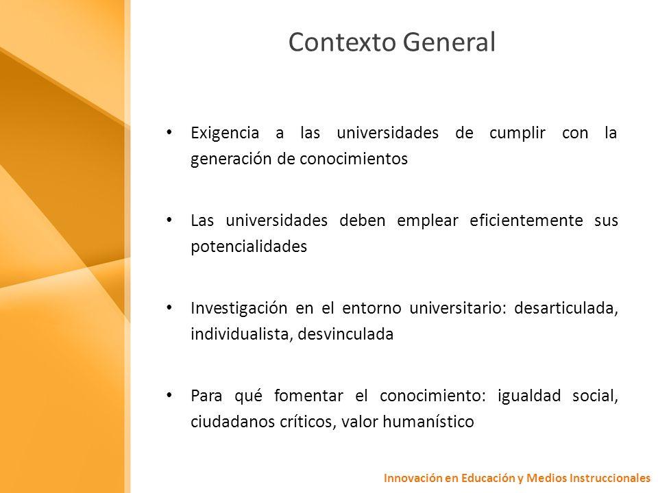 Contexto GeneralExigencia a las universidades de cumplir con la generación de conocimientos.