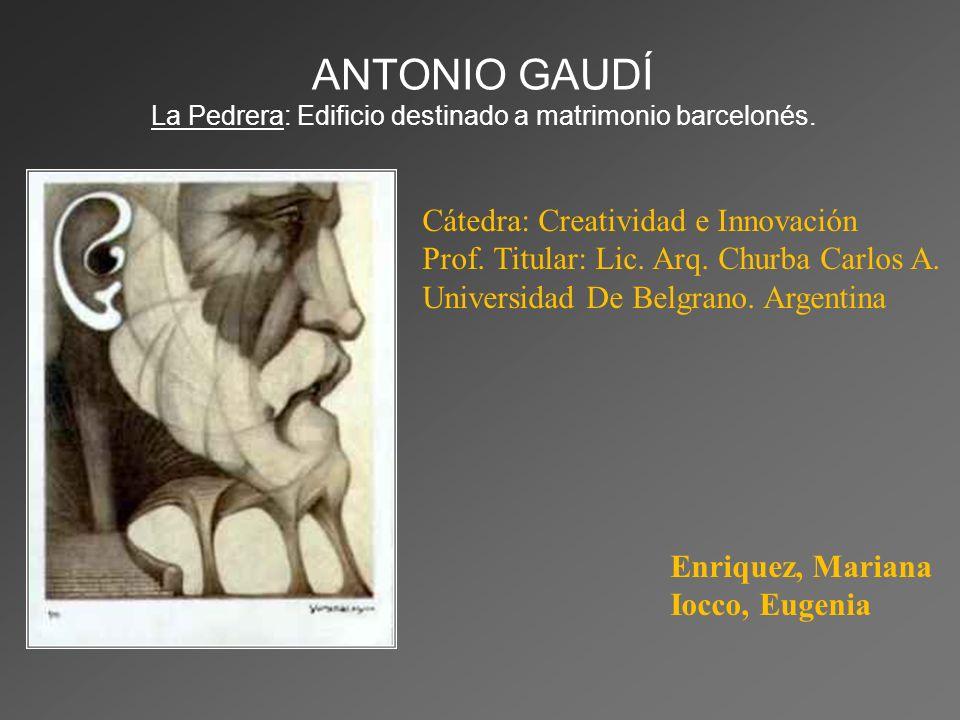 ANTONIO GAUDÍ La Pedrera: Edificio destinado a matrimonio barcelonés.