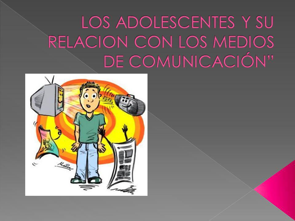 LOS ADOLESCENTES Y SU RELACION CON LOS MEDIOS DE COMUNICACIÓN