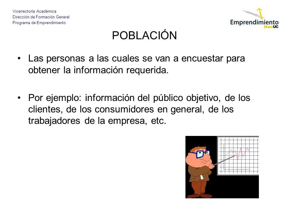 POBLACIÓN Las personas a las cuales se van a encuestar para obtener la información requerida.
