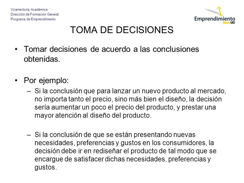 TOMA DE DECISIONES Tomar decisiones de acuerdo a las conclusiones obtenidas. Por ejemplo: