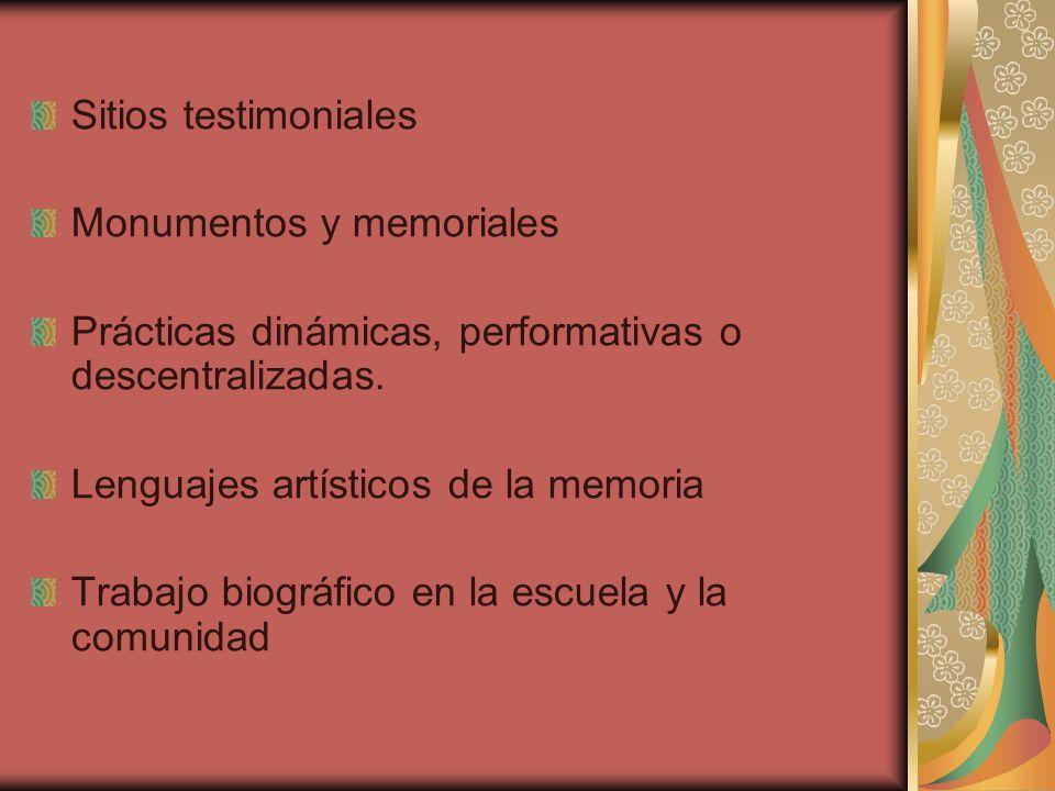 Sitios testimoniales Monumentos y memoriales. Prácticas dinámicas, performativas o descentralizadas.