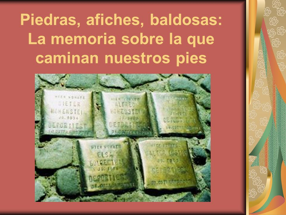 Piedras, afiches, baldosas: La memoria sobre la que caminan nuestros pies