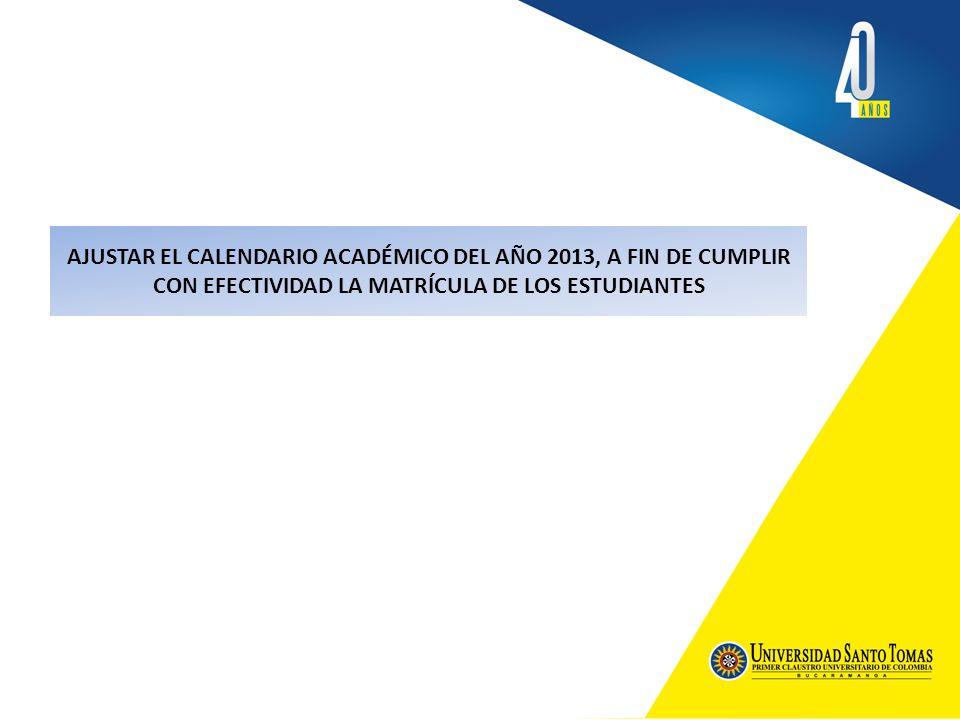 AJUSTAR EL CALENDARIO ACADÉMICO DEL AÑO 2013, A FIN DE CUMPLIR CON EFECTIVIDAD LA MATRÍCULA DE LOS ESTUDIANTES