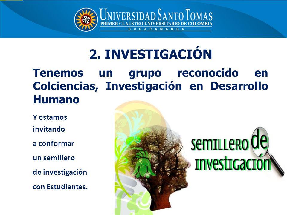 2. INVESTIGACIÓN Tenemos un grupo reconocido en Colciencias, Investigación en Desarrollo Humano. Y estamos.