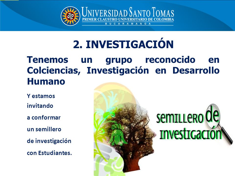 2. INVESTIGACIÓNTenemos un grupo reconocido en Colciencias, Investigación en Desarrollo Humano. Y estamos.
