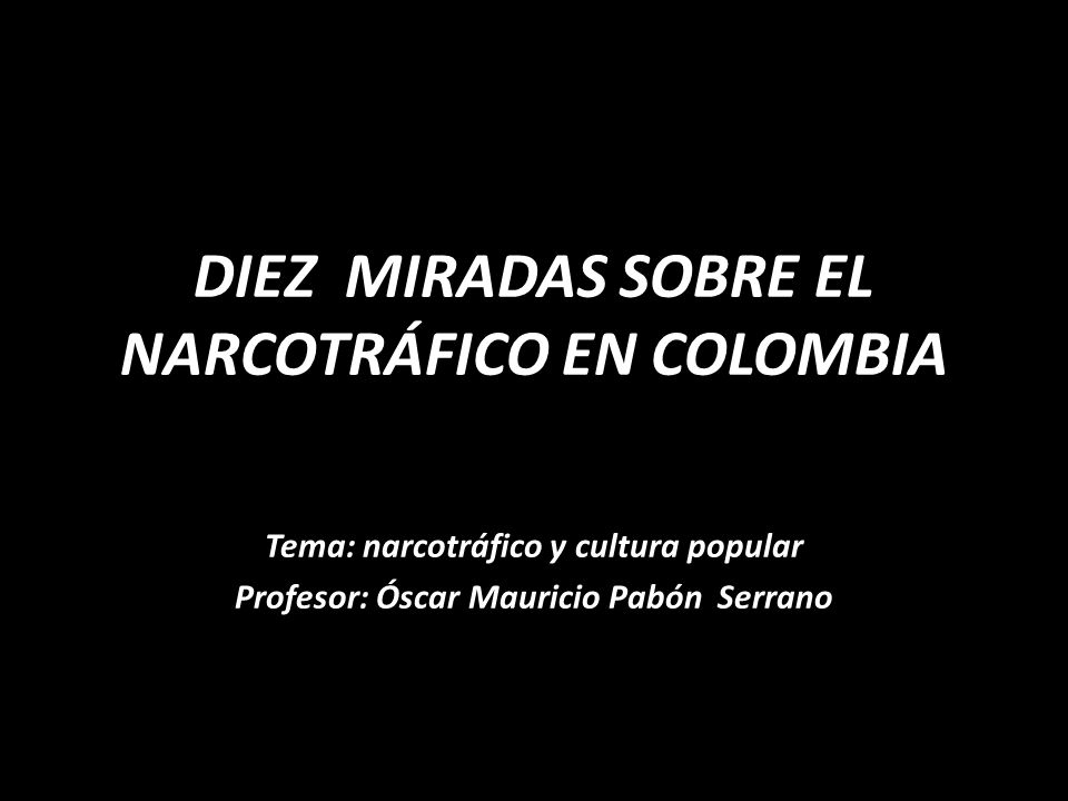 DIEZ MIRADAS SOBRE EL NARCOTRÁFICO EN COLOMBIA