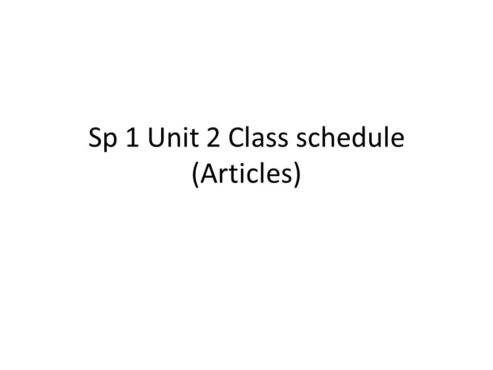 Sp 1 Unit 2 Class schedule (Articles)