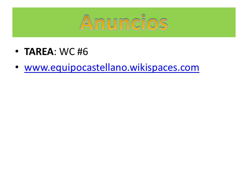 Anuncios TAREA: WC #6 www.equipocastellano.wikispaces.com