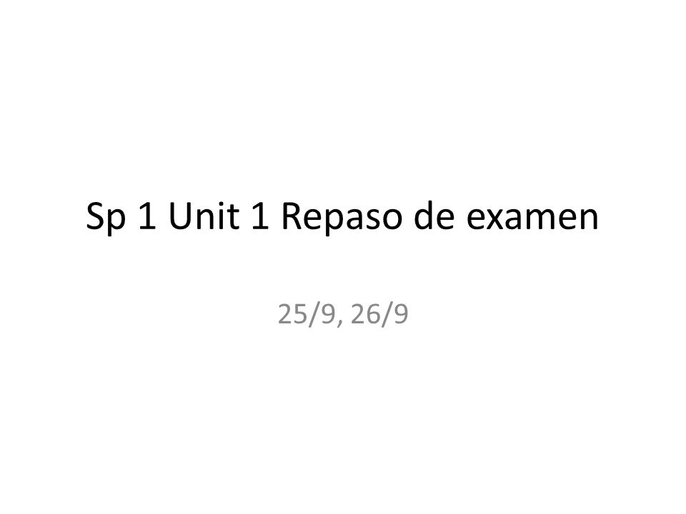 Sp 1 Unit 1 Repaso de examen