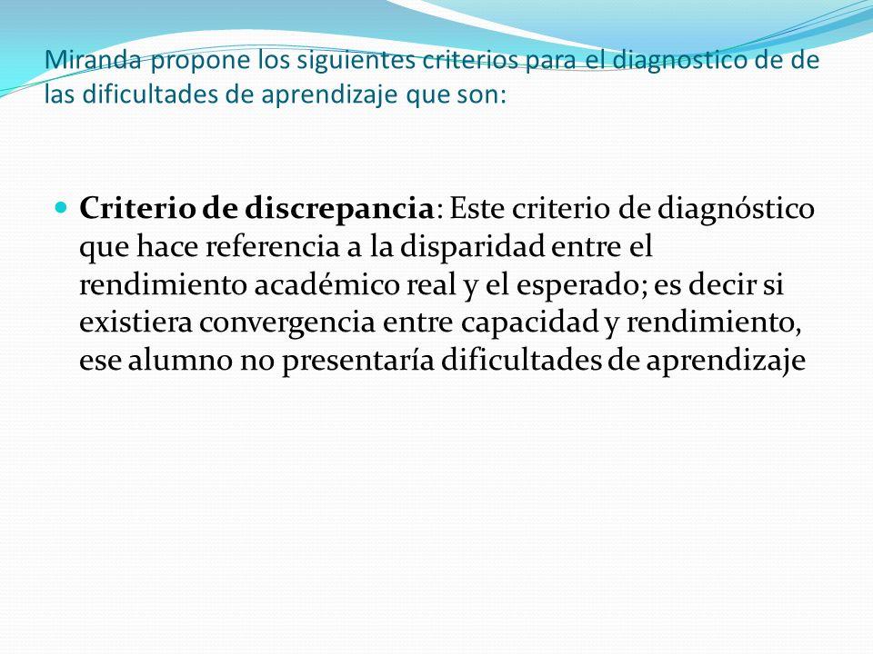 Miranda propone los siguientes criterios para el diagnostico de de las dificultades de aprendizaje que son:
