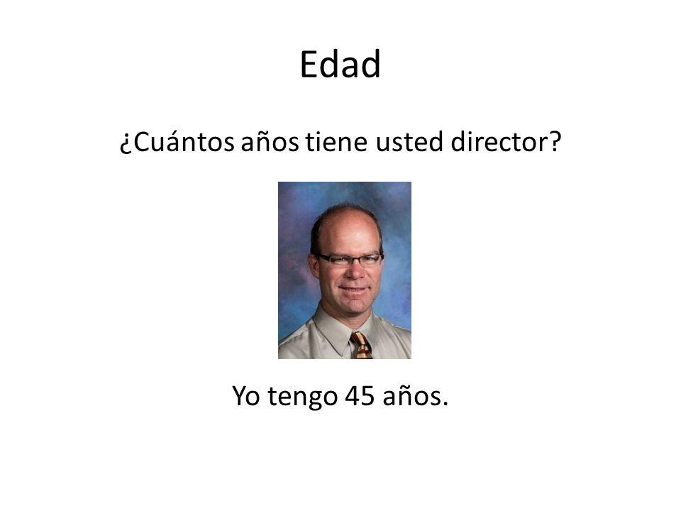 ¿Cuántos años tiene usted director Yo tengo 45 años.