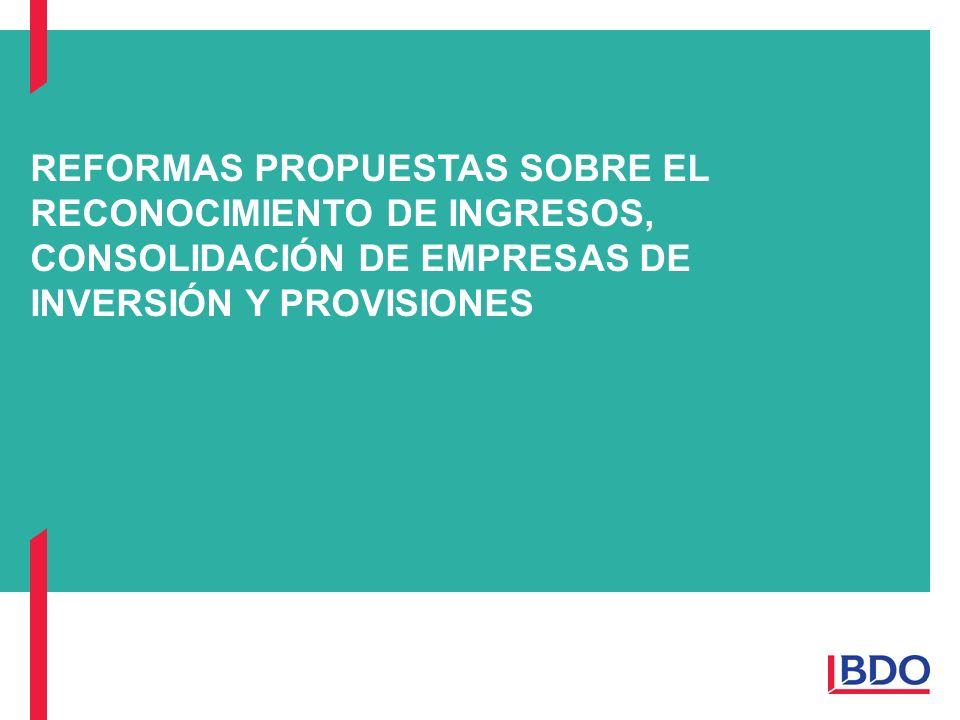 REFORMAS PROPUESTAS SOBRE EL RECONOCIMIENTO DE INGRESOS, CONSOLIDACIÓN DE EMPRESAS DE INVERSIÓN Y PROVISIONES