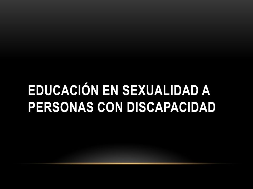 EDUCACIÓN EN SEXUALIDAD A PERSONAS CON DISCAPACIDAD