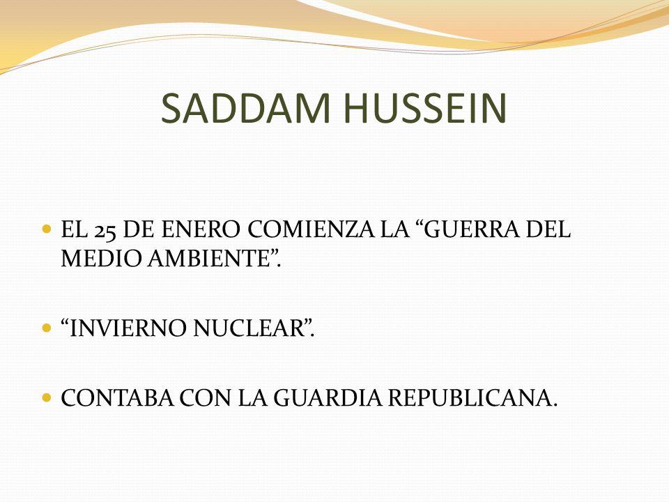 SADDAM HUSSEIN EL 25 DE ENERO COMIENZA LA GUERRA DEL MEDIO AMBIENTE .