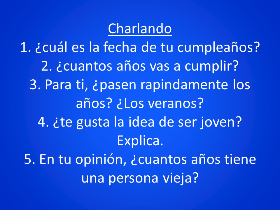 Charlando 1. ¿cuál es la fecha de tu cumpleaños. 2