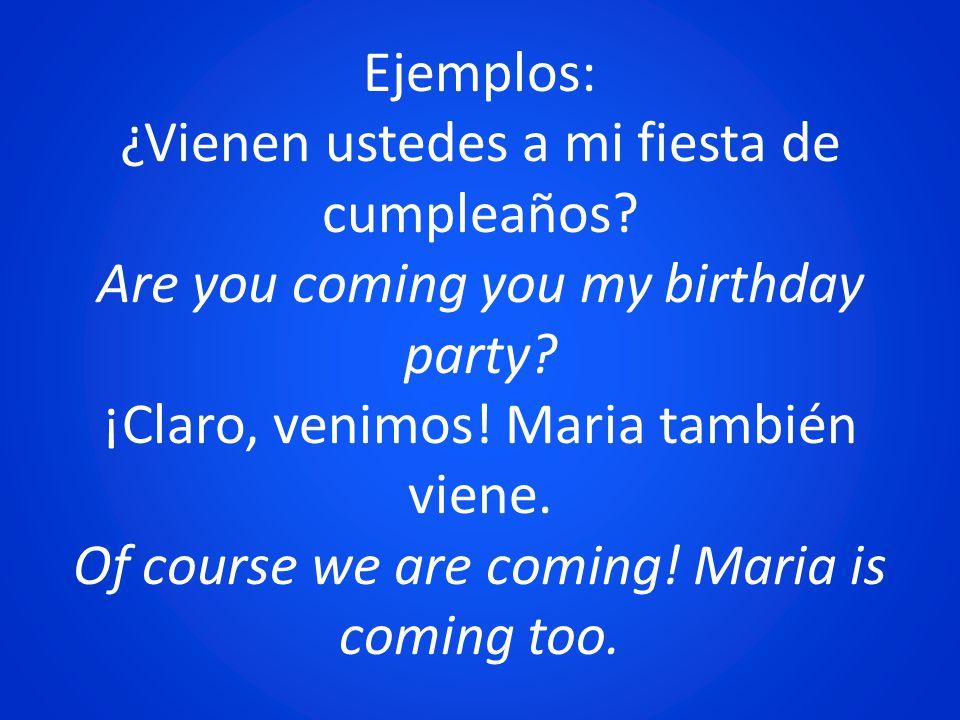 Ejemplos: ¿Vienen ustedes a mi fiesta de cumpleaños