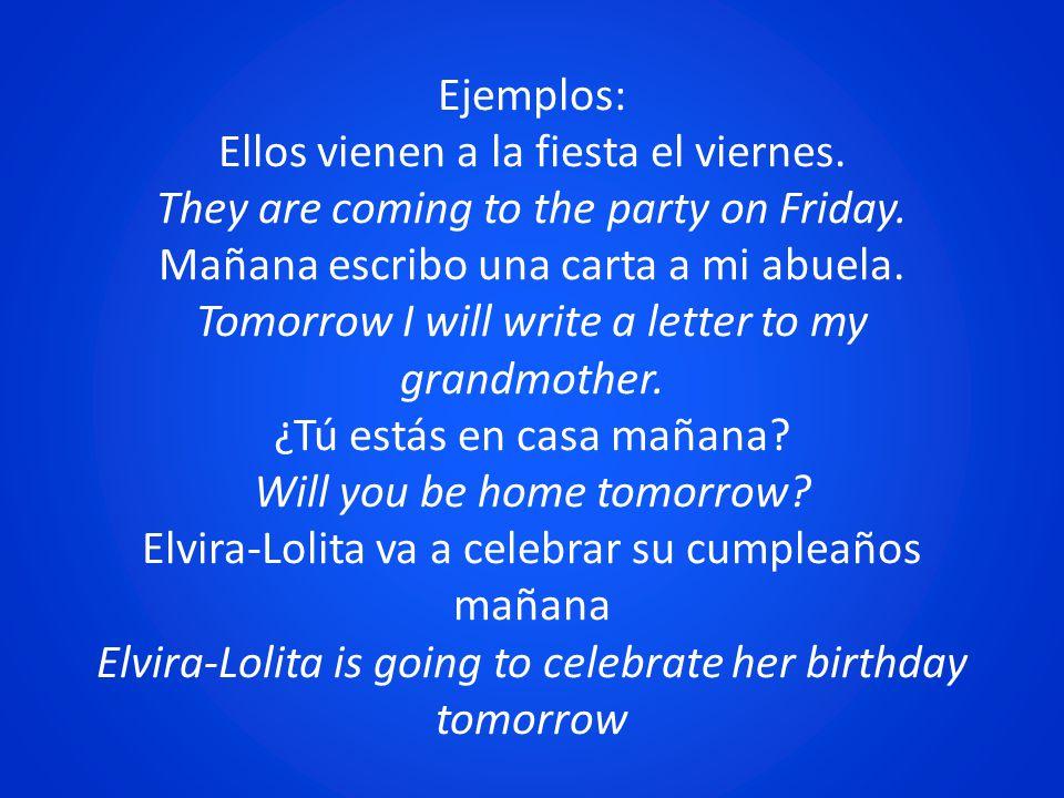 Ejemplos: Ellos vienen a la fiesta el viernes