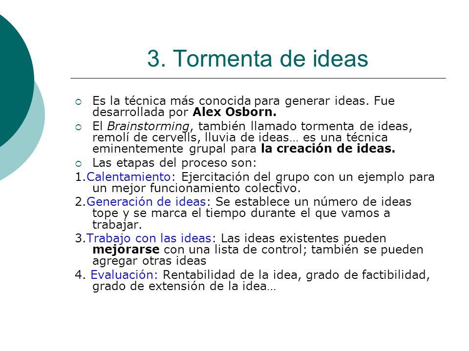 3. Tormenta de ideas Es la técnica más conocida para generar ideas. Fue desarrollada por Alex Osborn.