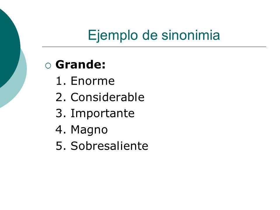 Ejemplo de sinonimia Grande: 1. Enorme 2. Considerable 3. Importante