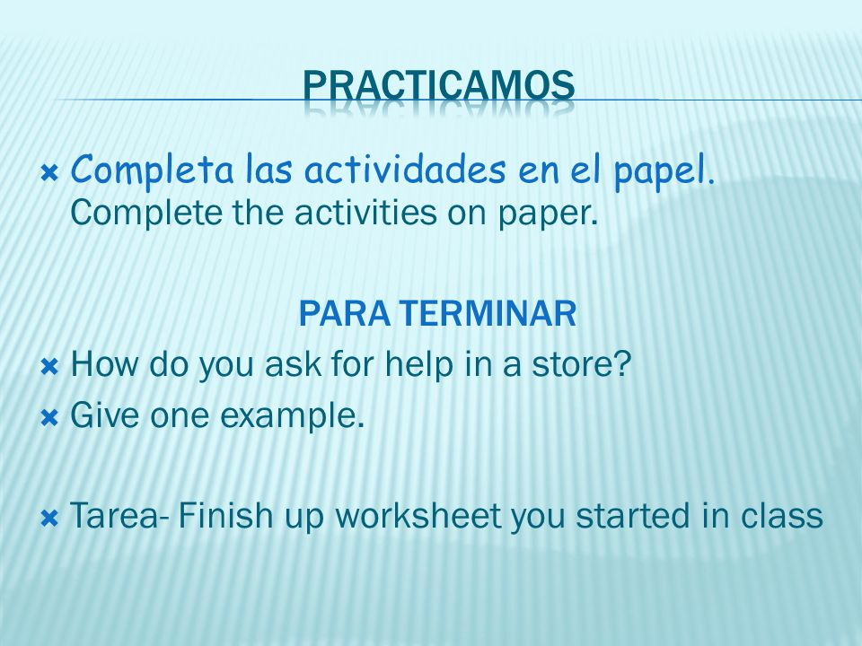 Practicamos Completa las actividades en el papel. Complete the activities on paper. PARA TERMINAR.