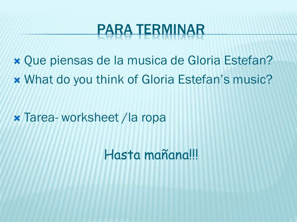 Para terminar Que piensas de la musica de Gloria Estefan