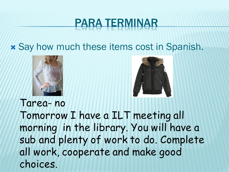 Para terminar Say how much these items cost in Spanish. Tarea- no
