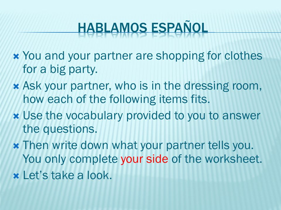 Hablamos español You and your partner are shopping for clothes for a big party.