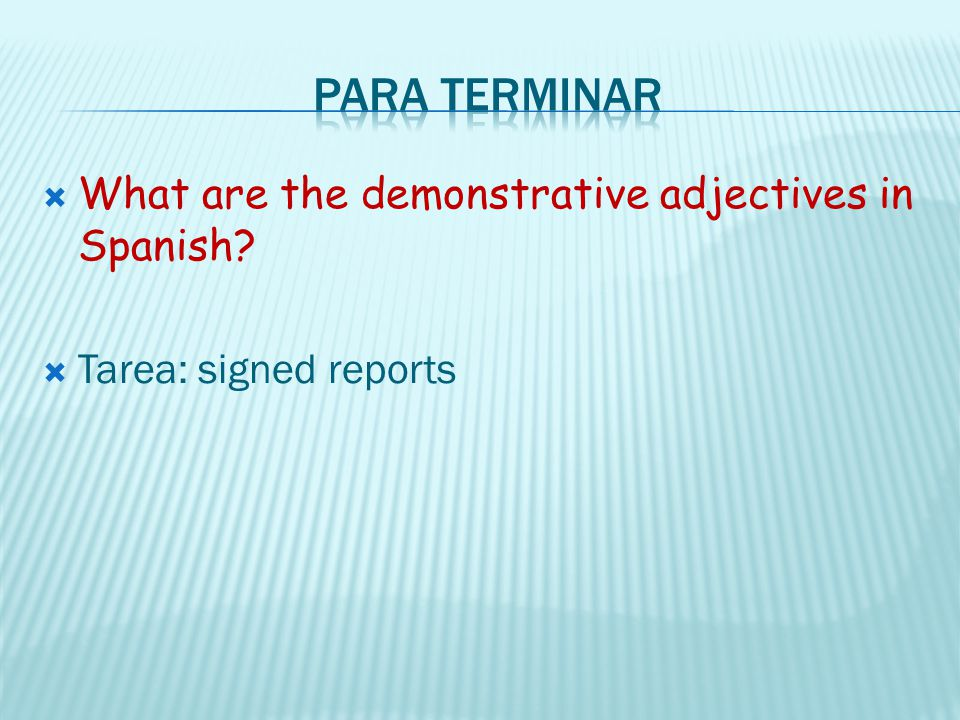 Para terminar What are the demonstrative adjectives in Spanish