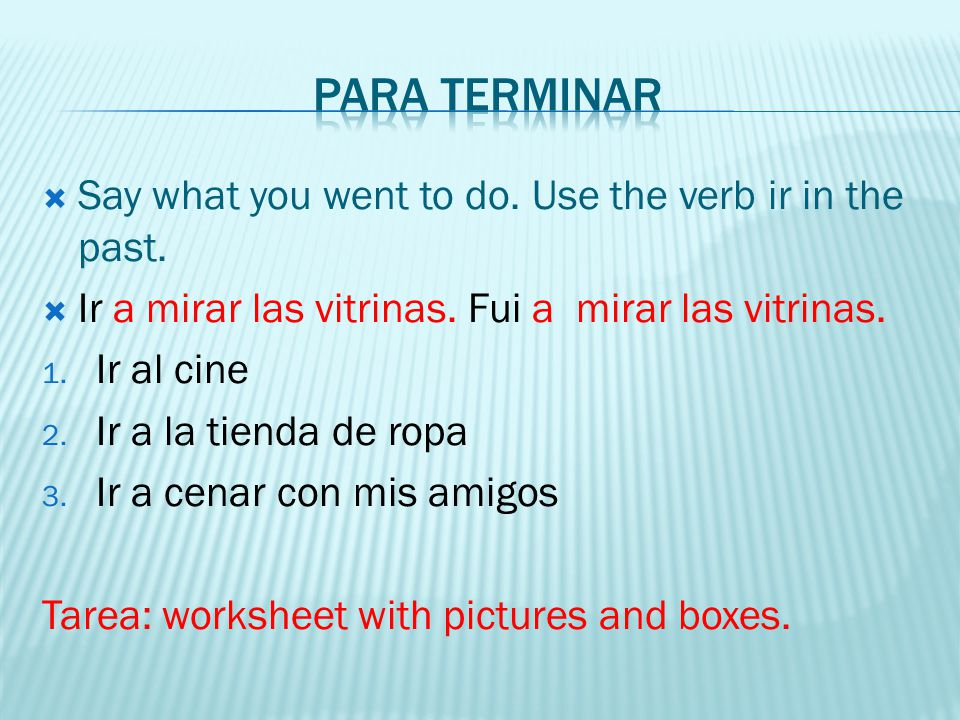 Para terminar Say what you went to do. Use the verb ir in the past.