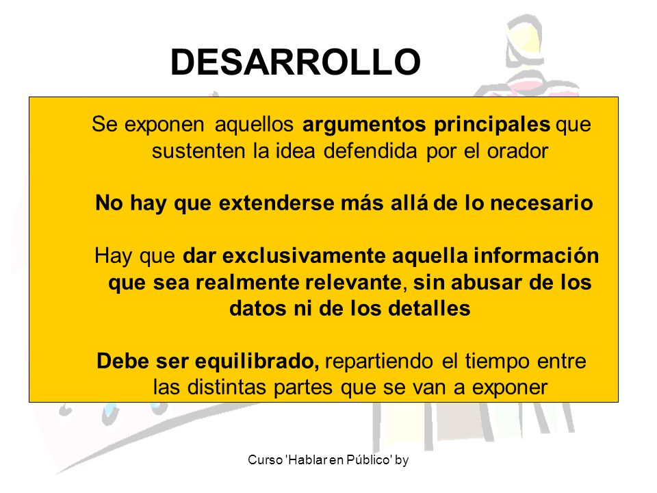 DESARROLLO Se exponen aquellos argumentos principales que sustenten la idea defendida por el orador.