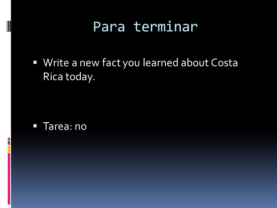 Para terminar Write a new fact you learned about Costa Rica today.