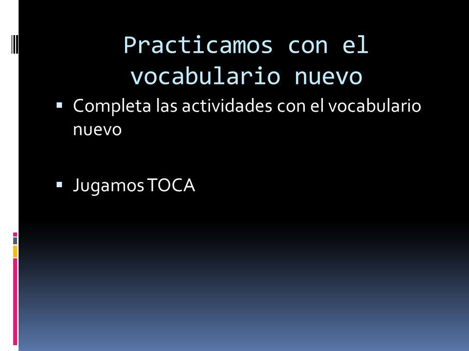 Practicamos con el vocabulario nuevo