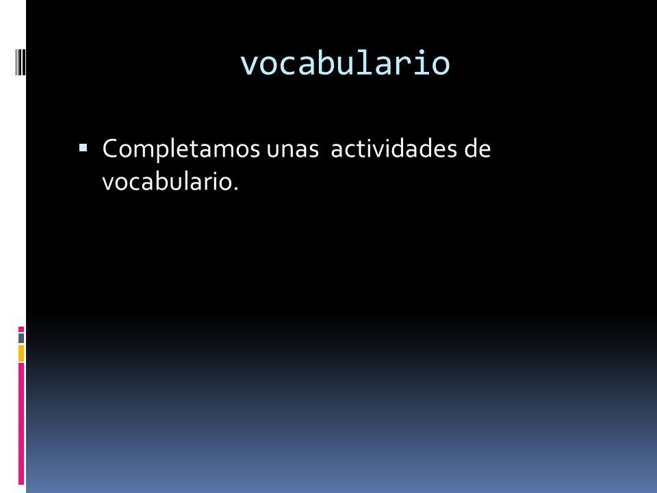 vocabulario Completamos unas actividades de vocabulario.