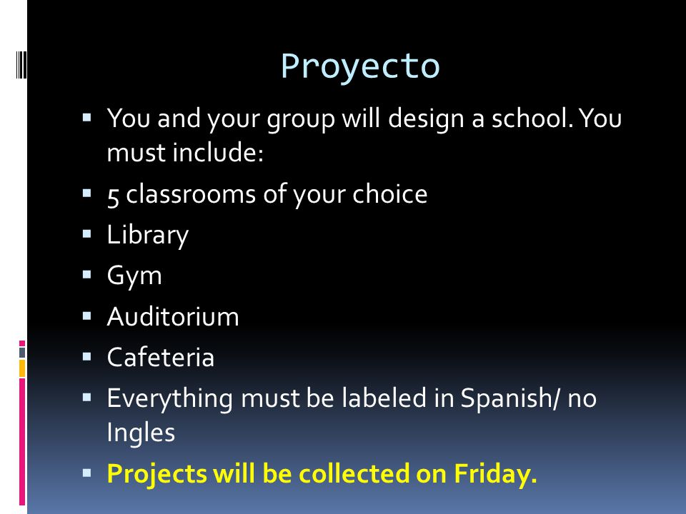 Proyecto You and your group will design a school. You must include: