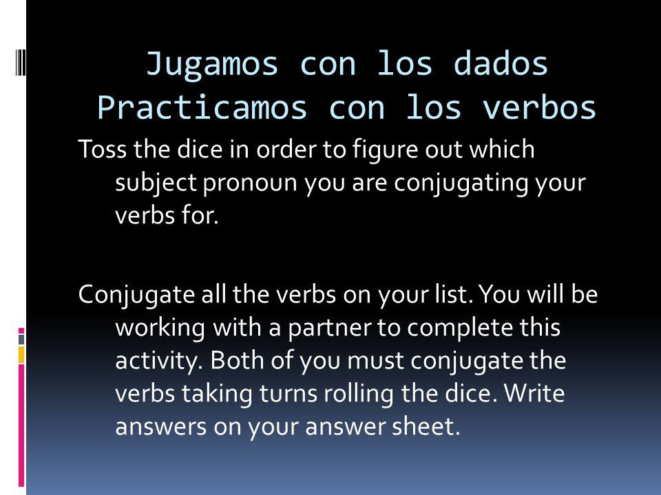 Jugamos con los dados Practicamos con los verbos