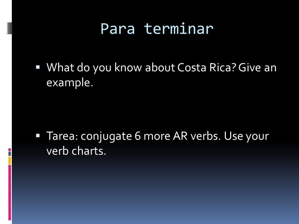 Para terminar What do you know about Costa Rica Give an example.