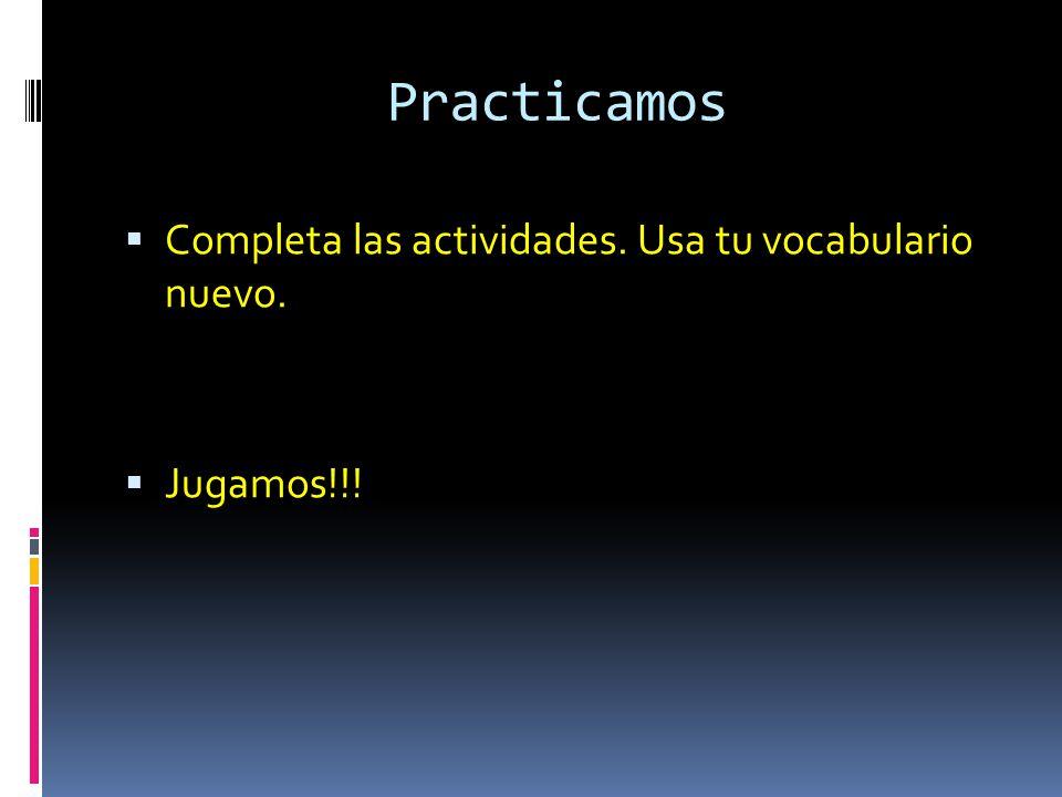 Practicamos Completa las actividades. Usa tu vocabulario nuevo.