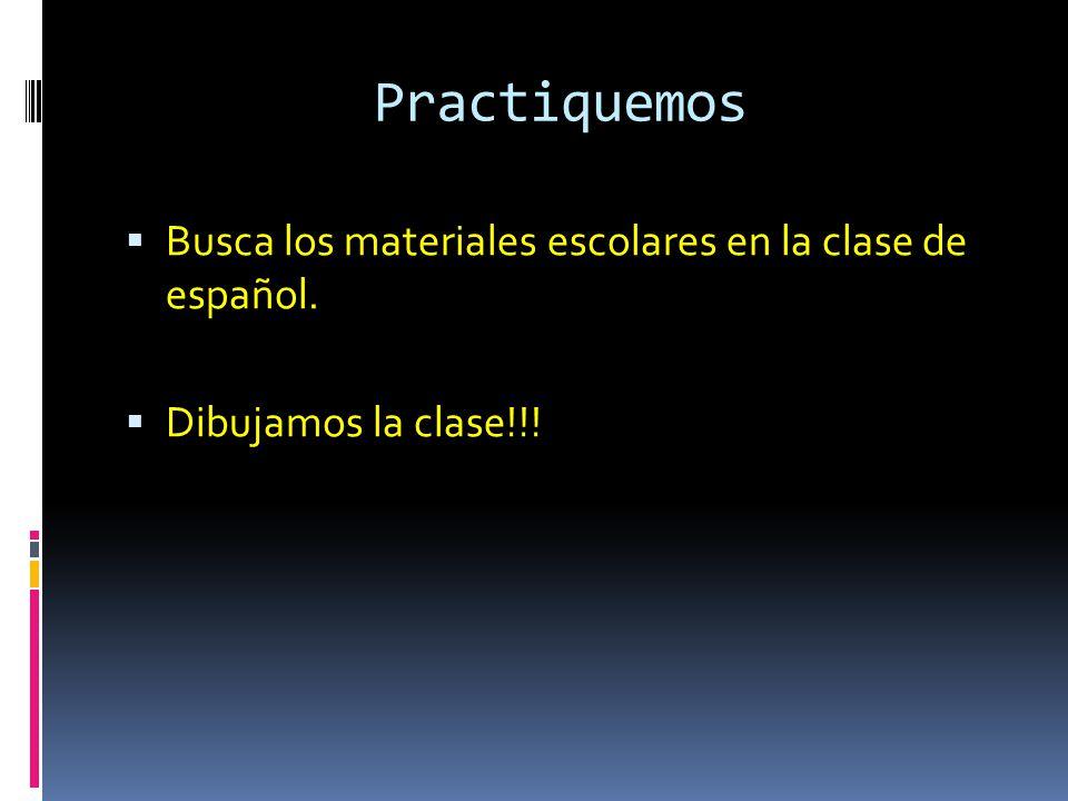 Practiquemos Busca los materiales escolares en la clase de español.